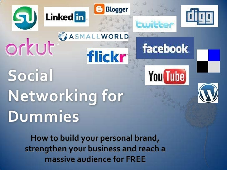 Social Networking for Dummies<br />How to build your personal brand, strengthen your business and reach a massive audience...