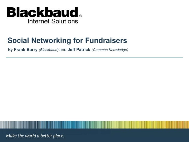Social Networking for Fundraisers<br />By Frank Barry(Blackbaud) and Jeff Patrick (Common Knowledge)<br />