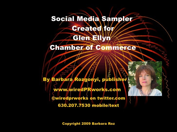 Social Media Sampler  Created for Glen Ellyn  Chamber of Commerce By Barbara Rozgonyi, publisher of www.wiredPRworks.com  ...