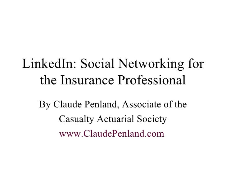 LinkedIn: Social Networking for the Insurance Professional By Claude Penland, Associate of the Casualty Actuarial Society ...