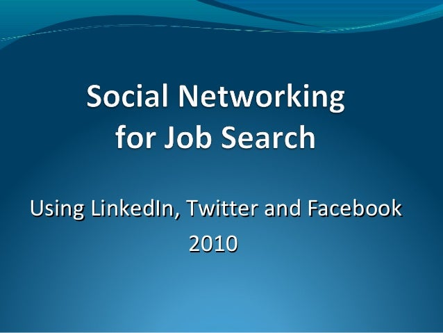 Using LinkedIn, Twitter and Facebook                2010
