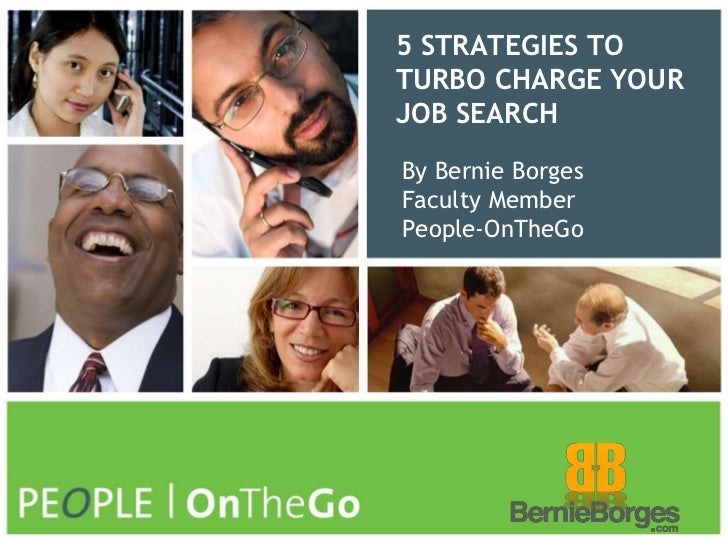 5 STRATEGIES TO TURBO CHARGE YOUR JOB SEARCH<br />By Bernie BorgesFaculty MemberPeople-OnTheGo<br />