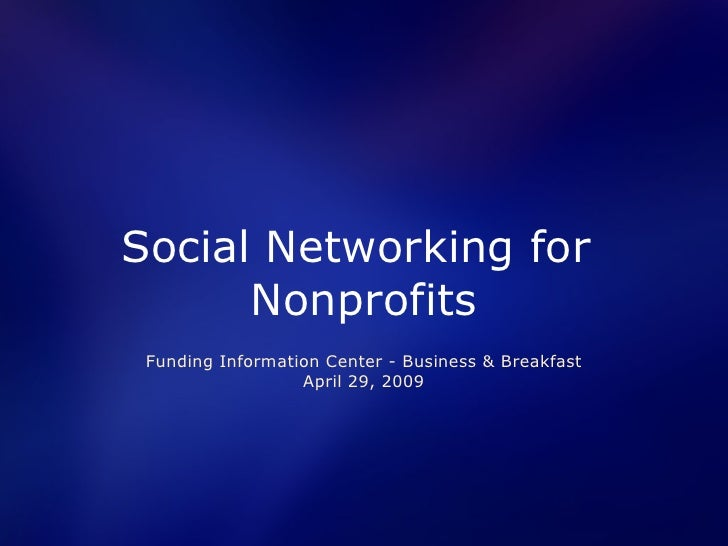 Social Networking for       Nonprofits  Funding Information Center - Business & Breakfast                   April 29, 2009