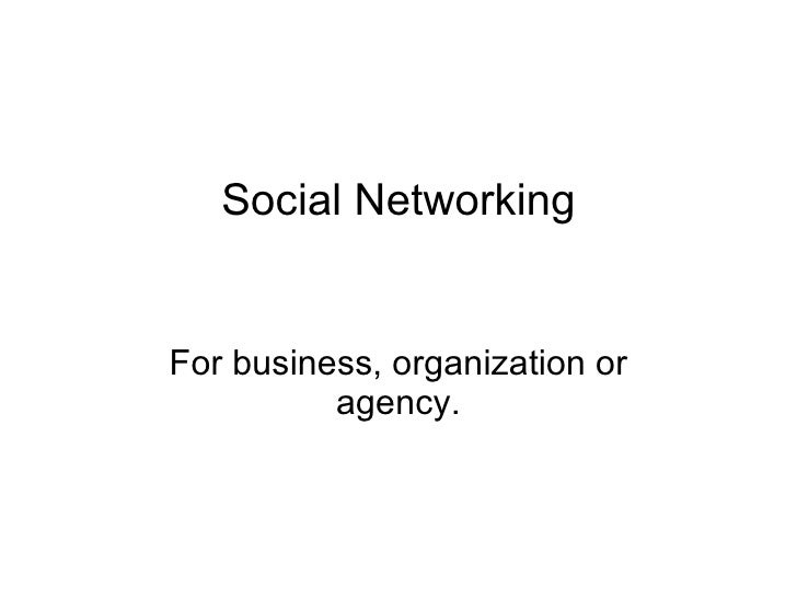 Social Networking For business, organization or agency.