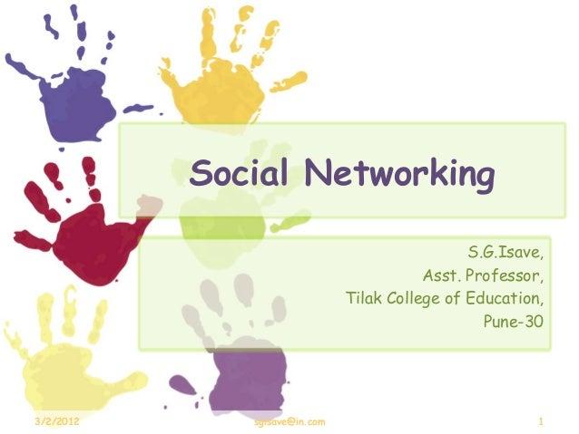 3/2/2012 sgisave@in.com 1 Social Networking S.G.Isave, Asst. Professor, Tilak College of Education, Pune-30