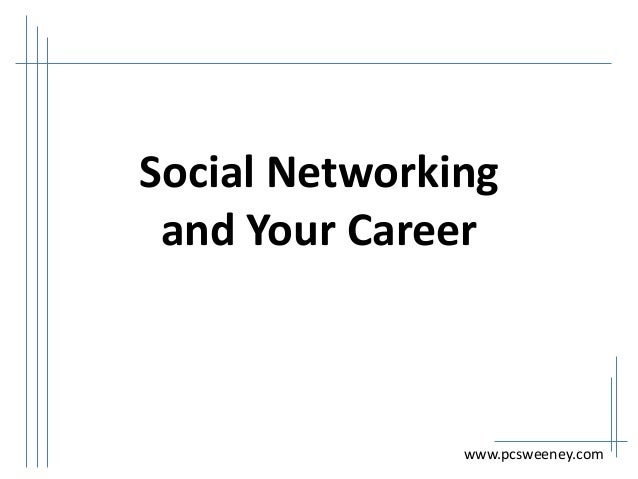 Social Networking and Your Career  www.pcsweeney.com