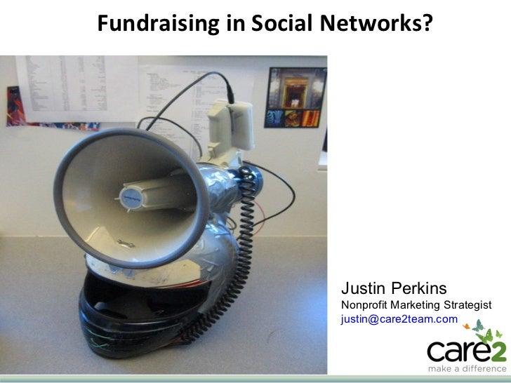 Fundraising in Social Networks?  Justin Perkins Nonprofit Marketing Strategist [email_address]
