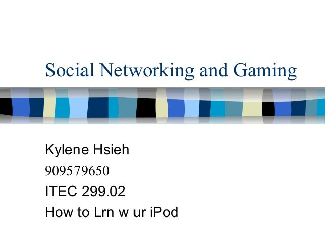 Social Networking and GamingKylene Hsieh909579650ITEC 299.02How to Lrn w ur iPod