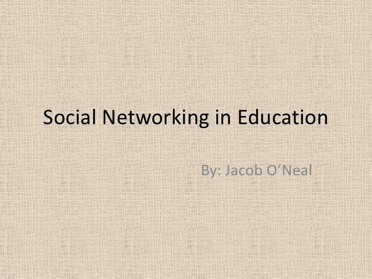 Social Networking in Education<br />By: Jacob O'Neal<br />
