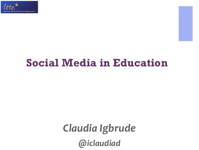 Social Media in Education Claudia Igbrude @iclaudiad