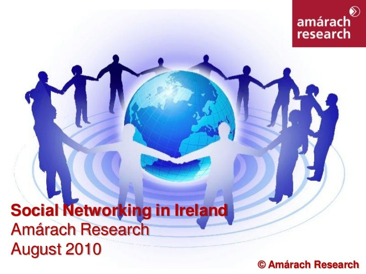 1     Social Networking in Ireland Amárach Research August 2010                                © Amárach Research
