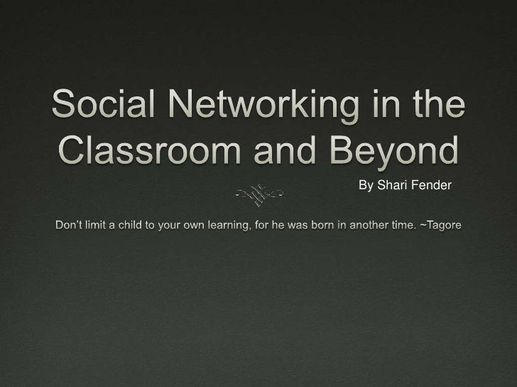 Social Networking in the Classroom and Beyond<br />Don't limit a child to your own learning, for he was born in another ti...