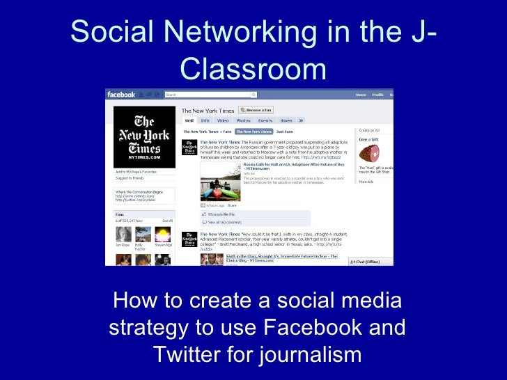 Social Networking in the J-Classroom How to create a social media strategy to use Facebook and Twitter for journalism