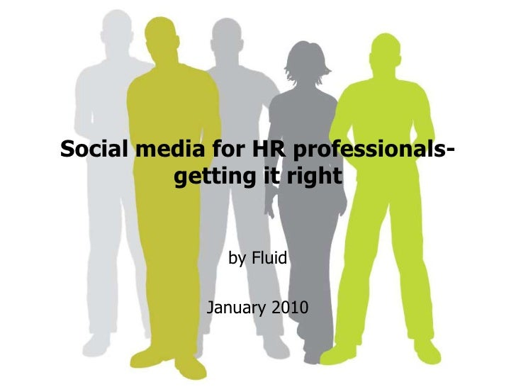 Social media for HR professionals-getting it right<br />by Fluid <br />January 2010<br />