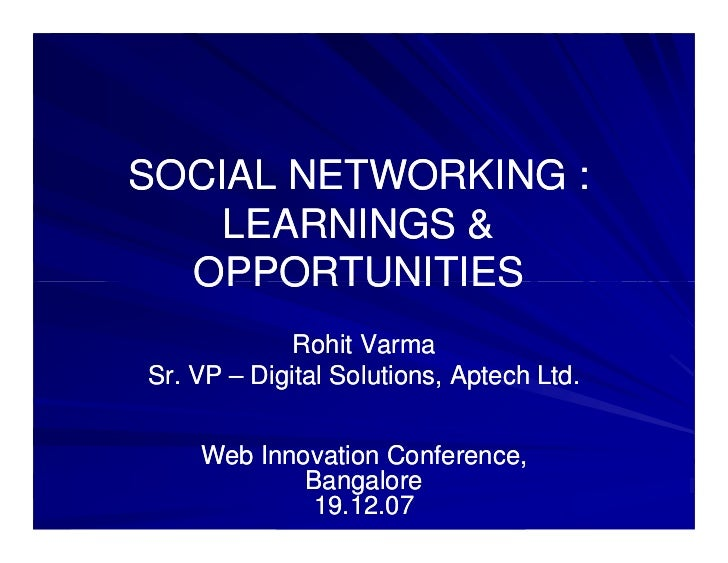 SOCIAL NETWORKING :    LEARNINGS &  OPPORTUNITIES             Rohit VarmaSr. VP – Digital Solutions, Aptech Ltd.    Web In...