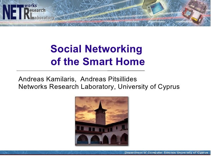 Social Networking         of the Smart HomeAndreas Kamilaris, Andreas PitsillidesNetworks Research Laboratory, University ...