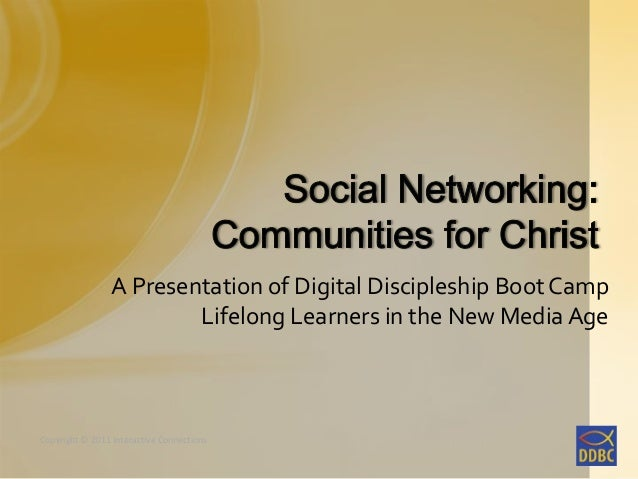Copyright © 2011 Interactive ConnectionsCopyright © 2011 Interactive ConnectionsA Presentation of Digital Discipleship Boo...