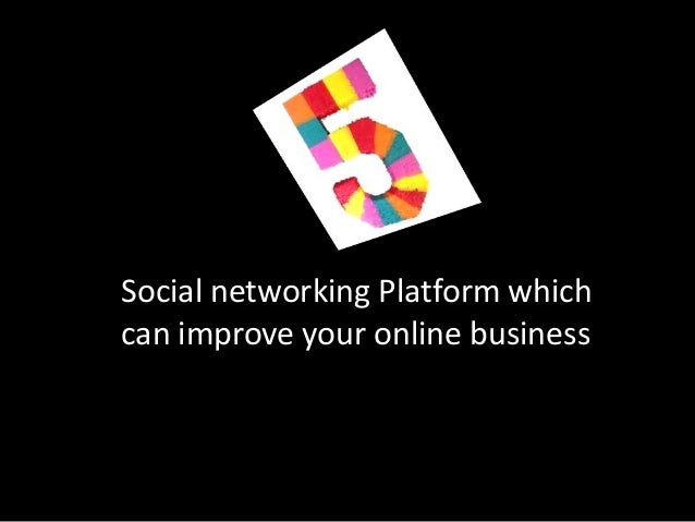 Social networking platform which can improve your online business