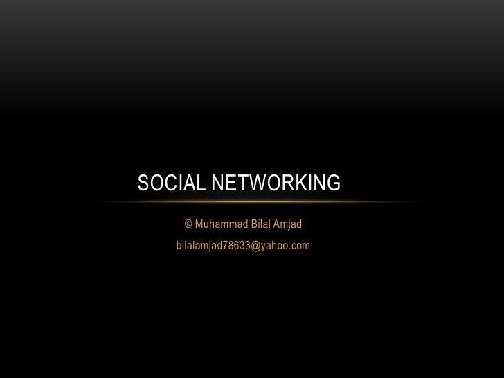 SOCIAL NETWORKING    © Muhammad Bilal Amjad   bilalamjad78633@yahoo.com
