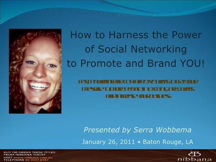 How to Harness the Power  of Social Networking  to Promote and Brand YOU!  Fast, powerful and cost effective ways to get y...