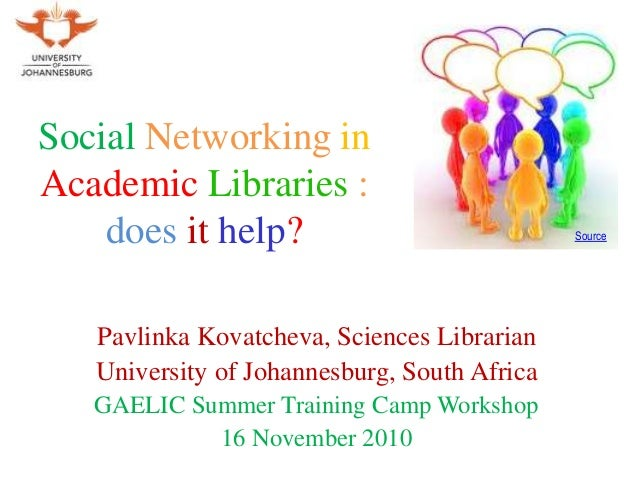 Social Networking in Academic Libraries : does it help? Pavlinka Kovatcheva, Sciences Librarian University of Johannesburg...