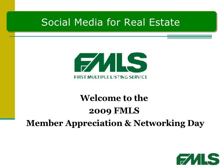 <ul><li>Welcome to the  </li></ul><ul><li>2009 FMLS  </li></ul><ul><li>Member Appreciation & Networking Day </li></ul>Soci...