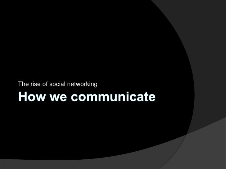 The rise of social networking<br />How we communicate<br />