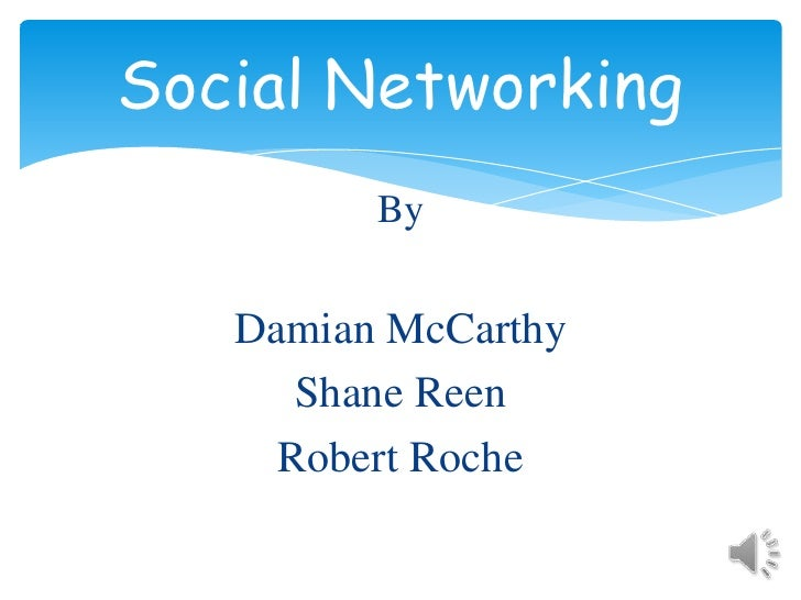 By<br />Damian McCarthy<br />Shane Reen<br />Robert Roche<br />Social Networking<br />