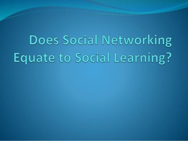 2010 Does Social Networking Equate to Social Learning?