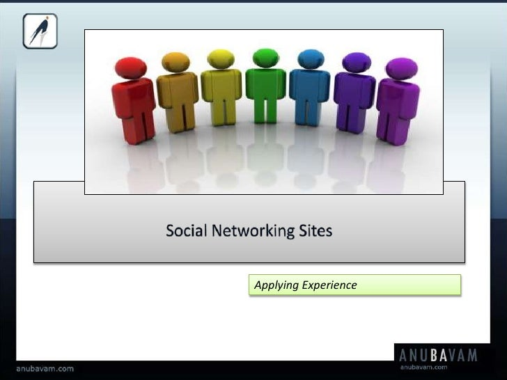 Social Networking Sites<br />Applying Experience<br />