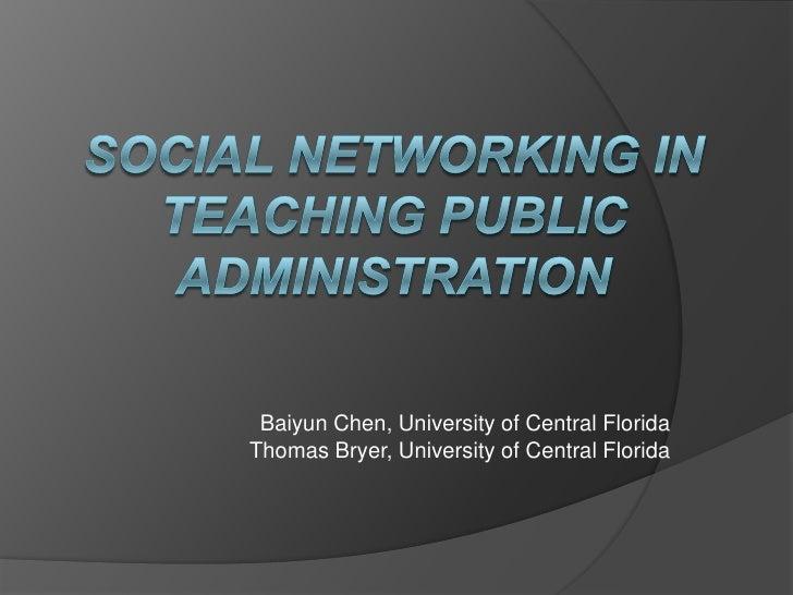 Social Networking in Teaching Public Administration<br />Baiyun Chen, University of Central FloridaThomas Bryer, Universit...