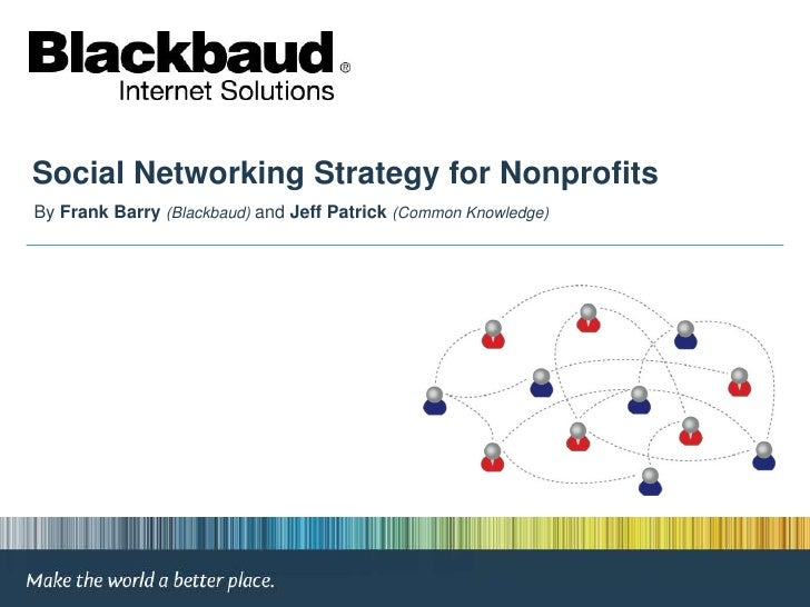 Social Networking Strategy for Nonprofits<br />By Frank Barry(Blackbaud) and Jeff Patrick (Common Knowledge)<br />