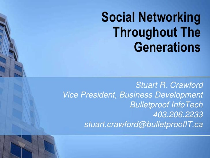 Social Networking Throughout The Generations<br />Stuart R. Crawford<br />Vice President, Business Development<br />Bullet...