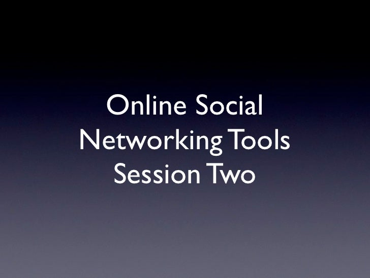 Online Social Networking Tools   Session Two