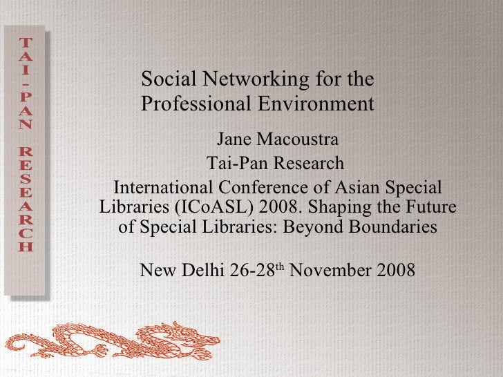 Social Networking for the Professional Environment Jane Macoustra Tai-Pan Research  International Conference of Asian Spec...