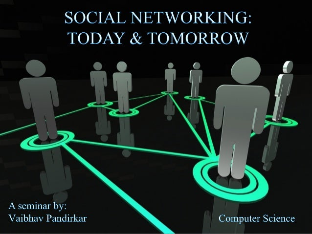 Social Networking : Today & Tomorrow