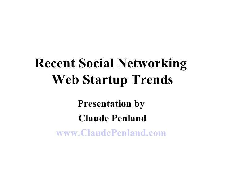 Recent Social Networking  Web Startup Trends Presentation by  Claude Penland www.ClaudePenland.com