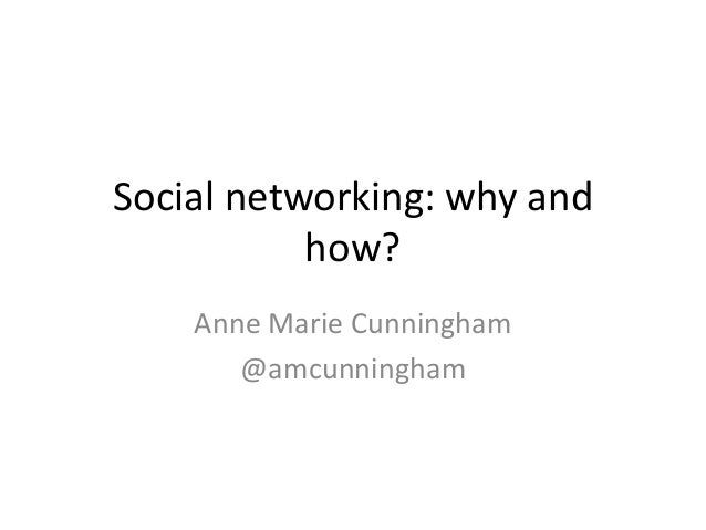 Social networking: why and           how?    Anne Marie Cunningham       @amcunningham