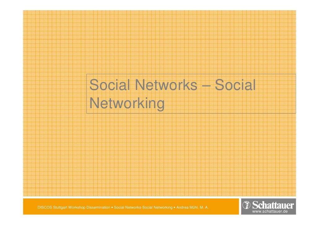Social Networks – Social                              Networking     DISCOS Stuttgart Workshop Dissemination • Social Netw...