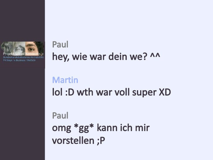 Paul<br />hey, wie war dein we? ^^<br />Martin<br />lol :D wth war voll super XD<br />Paul<br />omg *gg* kann ich mir vors...