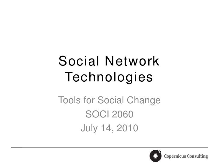 Social Network Technologies<br />Tools for Social Change<br />SOCI 2060<br />July 14, 2010<br />