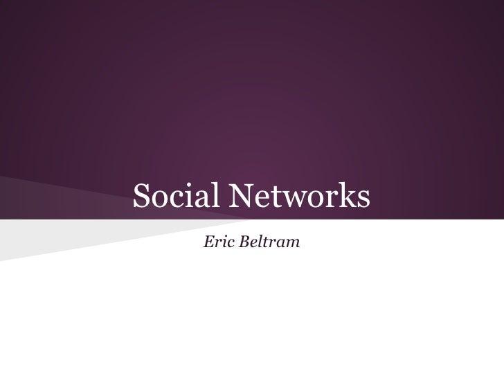 Social Networks    Eric Beltram