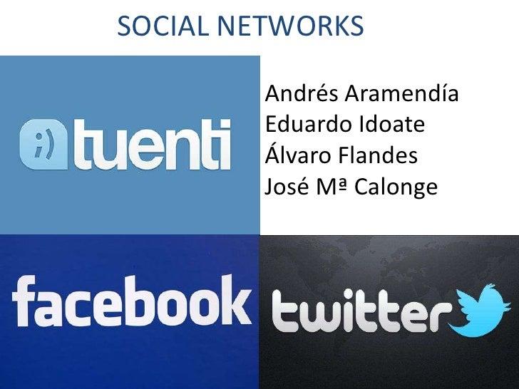 SOCIAL NETWORKS        Andrés Aramendía        Eduardo Idoate        Álvaro Flandes        José Mª Calonge