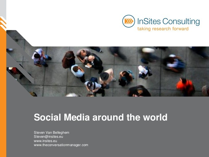 Social Media around the world Steven Van Belleghem Steven@insites.eu www.insites.eu www.theconversationmanager.com
