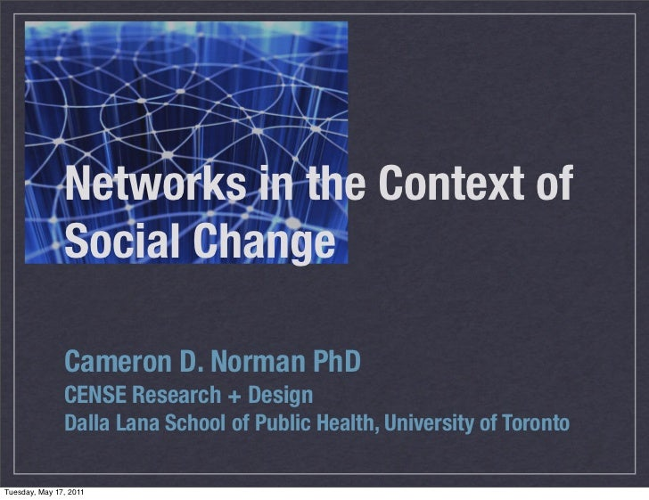 Networks in the Context of               Social Change               Cameron D. Norman PhD               CENSE Research + ...