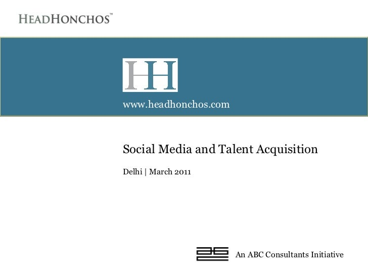 Social Media and Talent Acquisition  Delhi | March 2011 www.headhonchos.com An ABC Consultants Initiative