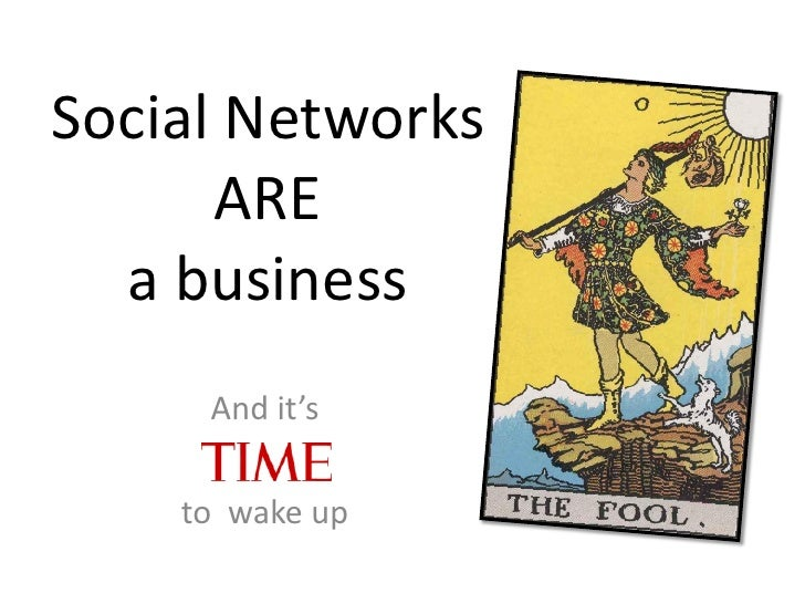 Social Networks       ARE   a business      And it's      to wake up