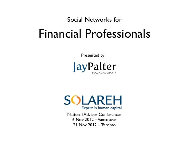 Social Networks forFinancial Professionals            Presented by     National Advisor Conferences       6 Nov 2012 – Van...