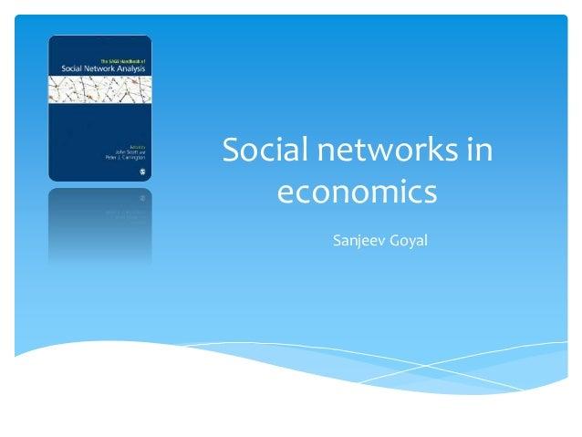 Social networks in economics Sanjeev Goyal