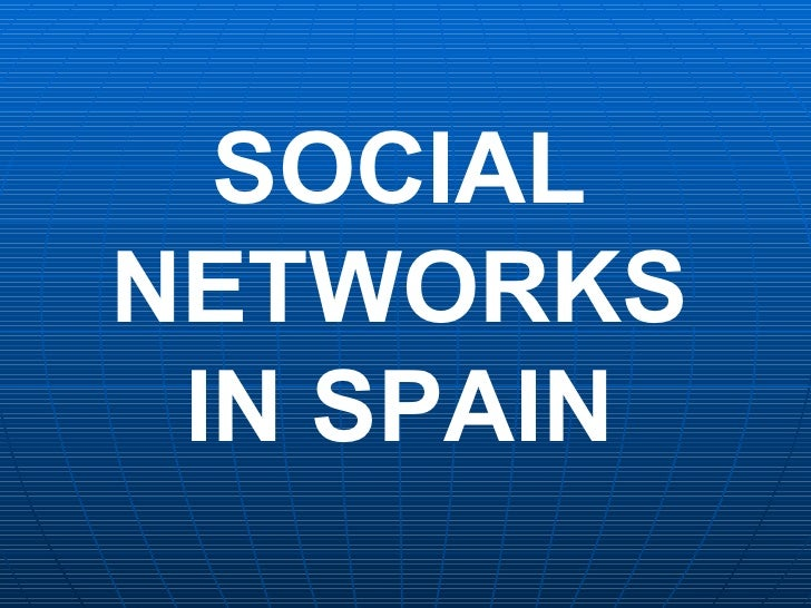 SOCIAL NETWORKS IN SPAIN